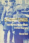 A Flawed Genius - Field Marshal Walter Model, by Marcel Stein